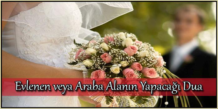Evlenen veya Araba Alanın Yapacağı Dua