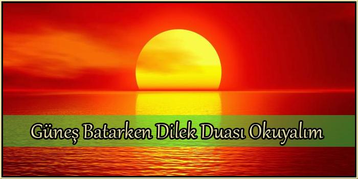 Güneş Batarken Dilek Duası Okuyalım