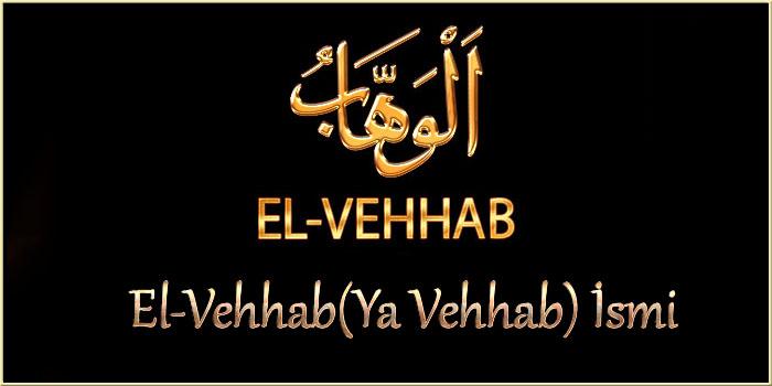 El-Vehhab(Ya Vehhab) İsmi