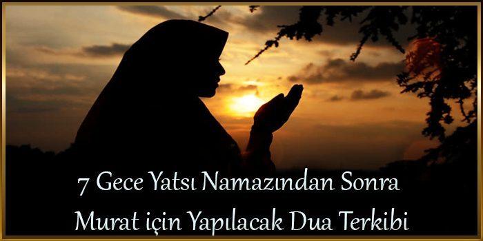 7 Gece Yatsı Namazından Sonra Murat için Yapılacak Dua Terkibi